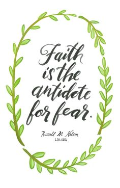 Faith is the antidote for fear. —Russell M. Nelson #LDS