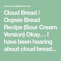 Cloud Bread / Oopsie Bread Recipe (Sour Cream Version) Okay… I have been hearing about cloud bread Oopsie bread for ages… via the Internet, especially