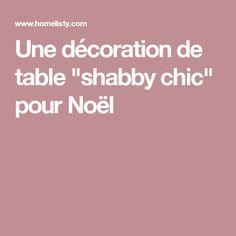 """Une décoration de table """"shabby chic"""" pour Noël"""