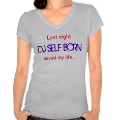 Last night DJ Self Born saved my life Ladies Tee...