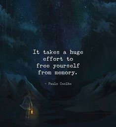 It takes a huge effort to free yourself from memory.