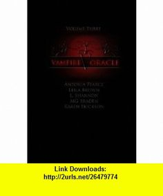 Vampire Oracle (Volume 3) (9781600883521) Antonia Pearce, Karen Erickson, L. Shannon, MG Braden, Leila Brown , ISBN-10: 1600883524  , ISBN-13: 978-1600883521 ,  , tutorials , pdf , ebook , torrent , downloads , rapidshare , filesonic , hotfile , megaupload , fileserve