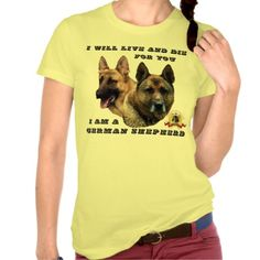 I Will Live and Die For You German Shepherd Shirt