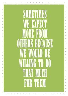 Sometimes we expect more from others...