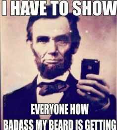 I have to show everyone how badass my beard is getting | Beard Meme | Beard Humor |