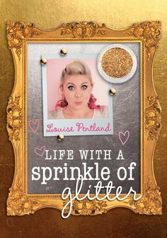 YouTube star Sprinkle of Glitter, also known as lifestyle and beauty vlogger Louise Pentland, offers a delightful guide to finding happiness and sprinkling positivity into every area of your life, from nights out with your friends to the trinkets you display on your vanity.
