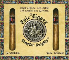 EPIC CIGARS® CIGARS  TEMPLAR KNIGHTS CHRONICLE: JEROBOHAM, EPIC TORO BELICOSO. EPIC CIGARS REGISTERED IN THE DOMINICAN REPUBLIC, TOBACCO, #220651. EPIC ® CIGARS SHAPES & EPIC ® TOBACCO: THE ORIGINAL, UNIQUE, AUTHENTIC, LEGITIMATE  EPIC® CIGARS.