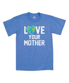 Another great find on #zulily! Blue 'Love Your Mother' Tee #zulilyfinds