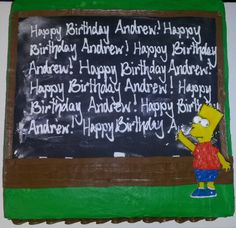 Cakes I've made! Find me on Facebook@: Duck'n for Sweets cakes by Meredith! Bart Simpson cake! Bart is cut out of fondant, painted then decorated in icing. The black of the chalkboard is edible paper. The writing is all hand piped with icing.
