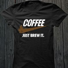 Coffee - Just Brew It. I need this shirt! Cool T Shirts, Funny Shirts, Tee Shirts, Quote Shirts, Work Shirts, Coffee Quotes, Coffee Humor, Coffee Puns, Outfits