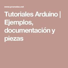 Tutoriales Arduino | Ejemplos, documentación y piezas