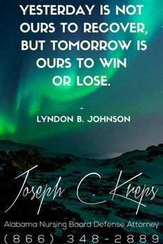 #Alabama #Nursing #Board #Defense #Lawyer - Call Kreps today with help on your #Nursing #Charges. Yesterday is not ours to recover, but tomorrow is ours to win or lose. - Lyndon B. Johnsonhttps://www.krepslawfirm.com/2017/09/02/alabama-nursing-board-defense-lawyer-361/ - #KLF
