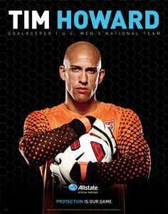 Tim Howard - US Soccer. He scares me sometimes (especially when he's yelling and rockin' the beard) but I wouldn't want anyone else in our net!