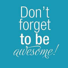 """Don't forget to be AWESOME."""