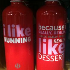 I need this water bottle....I need to also run because I NEED dessert!!!