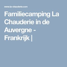 Familiecamping La Chauderie in de Auvergne - Frankrijk |