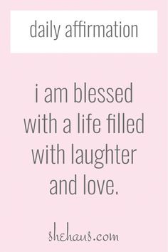 daily affirmation and inspiration mantra - I am blessed with a life filled with laughter and love Positive Self Affirmations, Wealth Affirmations, Morning Affirmations, Law Of Attraction Affirmations, I Am Quotes, Life Quotes, Famous Quotes, Motivational Quotes For Students, Inspirational Artwork