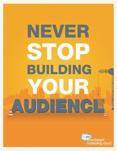 Never STOP Building YOUR Audience