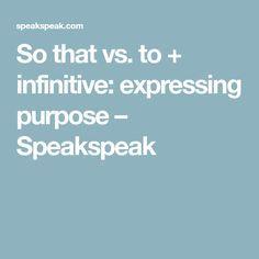 So that vs. to + infinitive: expressing purpose – Speakspeak English Grammar Rules, Purpose