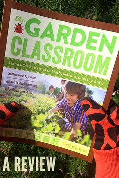 The Garden Classroom: Hands On Activities in Math, Science, Literacy & Art by Cathy James - A Review.