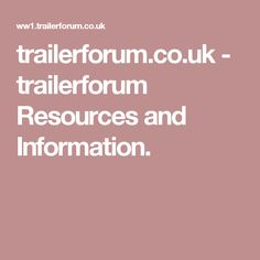 trailerforum.co.uk - trailerforum Resources and Information.