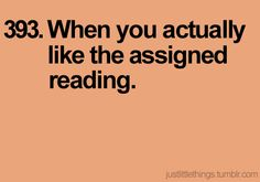 Or when THEY actually like the assigned reading... :)