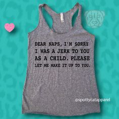Dear Naps, I'm Sorry I Was A Jerk To You As A Child, Please Let Me Make It Up To You, raw edge, tri blend racerback tank, fitness, gym, by SpottyCatApparel on Etsy