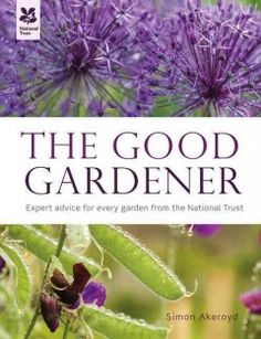 The Good Gardener by Simon Akeroyd/ The Good Gardener explains traditional skills tried and tested by generations of National Trust gardeners, including expert advice from the head gardeners at world-famous Hidcote, Sissinghurst and Stourhead, and reinterprets them for the modern garden - large and small.