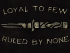 Image result for loyal to few ruled by none
