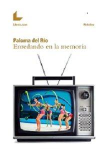 """""""ENREDANDO EN LA MEMORIA"""" Paloma del Río"""