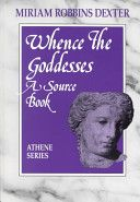 Whence the Goddesses: A Source Book (1990) by CSW Research Scholar Miriam Robbins Dexter