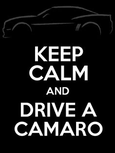 Keep calm and drive a Camaro! I can't wait to get out of Alaska so I can drive mine! Camaro Ss, Corvette, Chevrolet Camaro, Chevy C10, Chevy Girl, Car Memes, Sweet Cars, American Muscle Cars, Future Car