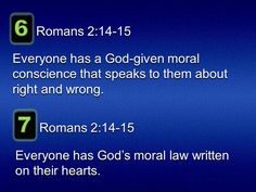 6 Romans 2:14-15. Everyone has a God-given moral conscience