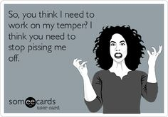 Free and Funny Breakup Ecard: So, you think I need to work on my temper? I think you need to stop pissing me off. Create and send your own custom Breakup ecard. Someecards, Metallica, Mexican Words, Misophonia, No Kidding, Whatever Forever, Ignorant People, Funny Confessions, Pet Peeves