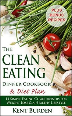 The Clean Eating Dinner Cookbook & Diet Plan: 14 Simple Eating Clean Dinners for Weight Loss & a Healthy Lifestyle by Kent Burden, http://www.amazon.com/dp/B00T4PRTTC/ref=cm_sw_r_pi_dp_i-34ub0ZTA6WB
