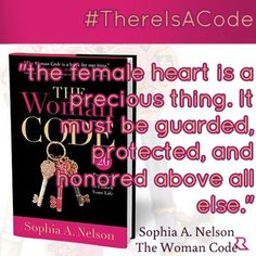 "#ThereIsACode  ""the female heart is a precious thing. It must be guarded, protected, and honored above all else."" / Sophia A. Nelson The Woman Code"