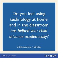 Do you feel using technology at home and in the classroom has helped your child advance academically? #DLDay #DigitalLearning