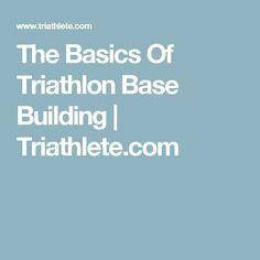 The Basics Of Triathlon Base Building | Triathlete.com