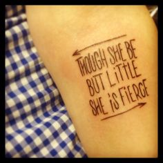 """on my ribs (right side) and slight change of word """"Though she is but little she is fierce"""""""