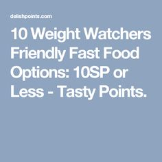 10 Weight Watchers Friendly Fast Food Options: 10SP or Less - Tasty Points.