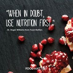 When it doubt, use nutrition first!  www.foodmatters.tv #foodmatters #FMquotes #naturesmedicine