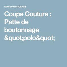 """Coupe Couture : Patte de boutonnage """"polo"""""""