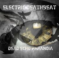 Industrial / gothic / death metal from Finland. Electric Deathbeat - Dead Echo Paranoia (2015) review @ Murska-arviot