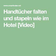 Handtücher falten und stapeln wie im Hotel [Video]