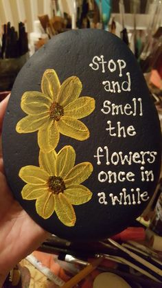 Stop and smell the flowers Painted Rock Artist: Anita Schmidt
