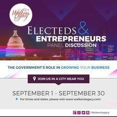 The Electeds & Entrepreneurs Panel Discussion, hosted by Walker's Legacy: A Women in Business Collective, will be held from September 1 - 30, 2015 in a city near you. This national program will explore the government's role in growing your business. For more details, please visit www.walkerslegacy.com.
