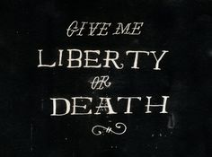 Give me liberty or death