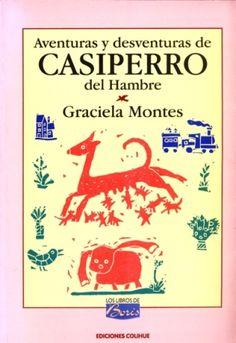 Aventuras y desventuras de Casiperro del Hambre, de Graciela Montes, ilustraciones de Oscar Rojas. Colihue.