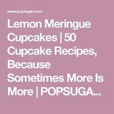 Lemon Meringue Cupcakes | 50 Cupcake Recipes, Because Sometimes More Is More | POPSUGAR Food