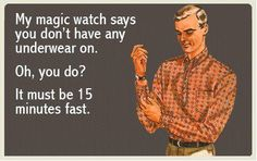 My magic watch says you don't have any underwear on. Oh, you do? It must be 15 minutes fast. Pick up lines funny humor Funny Pick, Haha Funny, Hilarious, Funny Stuff, Funny Shit, Funny Things, Random Things, Random Stuff, Awesome Stuff